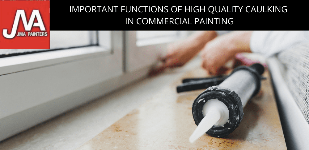 Important Functions of High Quality Caulking in Commercial Painting